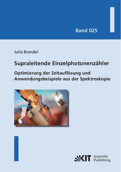 Supraleitende Einzelphotonenzähler: Optimierung der Zeitauflösung und Anwendungsbeispiele aus der Spektroskopie von Brandel,  Julia