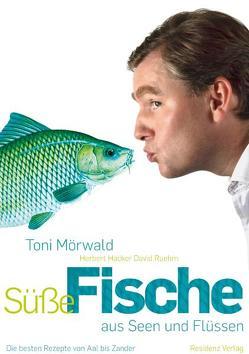 Süße Fische aus Seen und Flüssen von Hacker,  Herbert, Mörwald,  Toni, Ruehm,  David