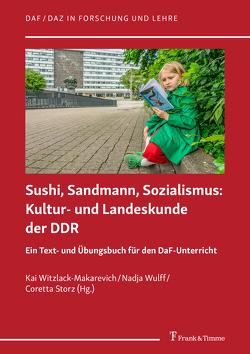 Sushi, Sandmann, Sozialismus: Kultur- und Landeskunde der DDR von Storz,  Coretta, Witzlack-Makarevich,  Kai, Wulff,  Nadja
