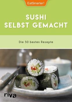 Sushi selbst gemacht von Büscher,  Astrid, EatSmarter, Loderhose,  Willy
