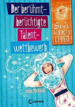 Susis geniales Leben 1 – Der berühmt-berüchtigte Talentwettbewerb von Michalak,  Jamie, Rosendorfer,  Laura, Seelow,  Anja