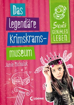Susis geniales Leben 2 – Das legendäre Krimskrams-Museum von Michalak,  Jamie, Rosendorfer,  Laura, Seelow,  Anja