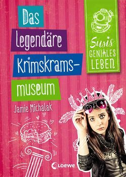 Susis geniales Leben – Das legendäre Krimskrams-Museum von Michalak,  Jamie, Rosendorfer,  Laura, Seelow,  Anja