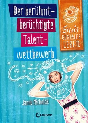 Susis geniales Leben – Der berühmt-berüchtigte Talentwettbewerb von Michalak,  Jamie, Rosendorfer,  Laura, Seelow,  Anja