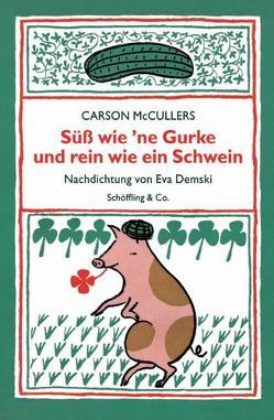 Süss wie 'ne Gurke und rein wie ein Schwein von Demski,  Eva, Gérard,  Rolf, McCullers,  Carson