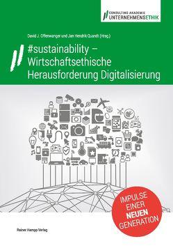 #sustainability – Wirtschaftsethische Herausforderung Digitalisierung von Offenwanger,  David J., Quandt,  Jan Hendrik