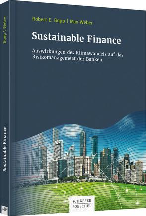 Sustainable Finance Auswirkungen des Klimawandels auf das Risikomanagement der Banken von Bopp,  Robert, Weber,  Max