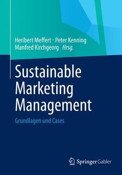 Sustainable Marketing Management von Kenning,  Peter, Kirchgeorg,  Manfred, Meffert,  Heribert