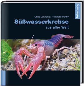Süßwasserkrebse aus aller Welt von Lukhaup,  Chris, Pekny,  Reinhard