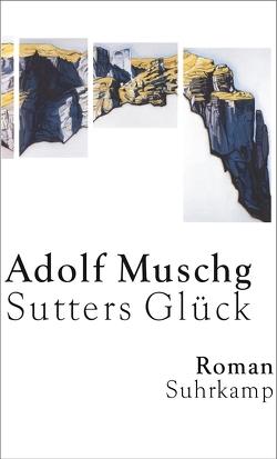 Sutters Glück von Muschg,  Adolf