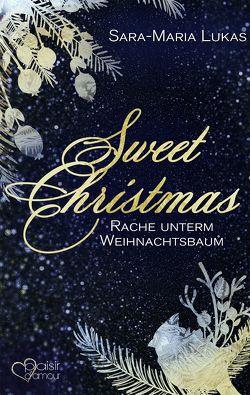 Sweet Christmas: Rache unterm Weihnachtsbaum von Lukas,  Sara-Maria