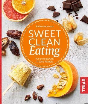 Sweet Clean Eating von Kraatz,  Katharina