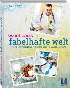 Sweet Pauls fabelhafte Welt von Lowe,  Paul