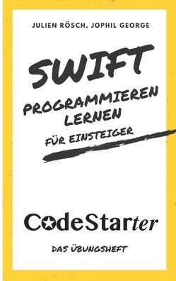 Swift programmieren lernen für Einsteiger von George,  Jophil, Rösch,  Julien