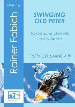 SWINGING OLD PETER für Saxophonquartett, Bass und Drums von Fabich,  Dr. Rainer
