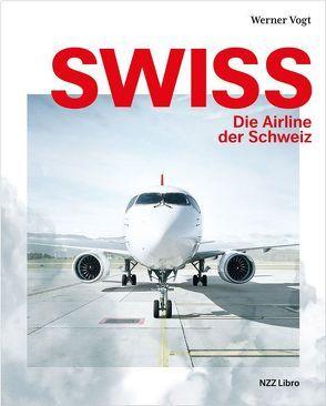 Swiss – die Airline der Schweiz von Dunsch,  Jürgen, Francioni,  Reto, Leuthard,  Doris, Vogt,  Werner