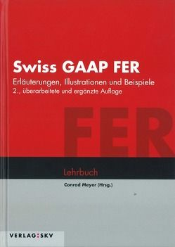 Swiss GAAP FER – Erläuterungen, Illustrationen und Beispiele von Meyer,  Conrad