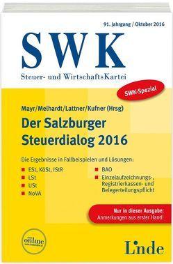 SWK-Spezial Der Salzburger Steuerdialog 2016 von Kufner,  Karin, Lattner,  Christa, Mayr,  Gunter, Melhardt,  Stefan