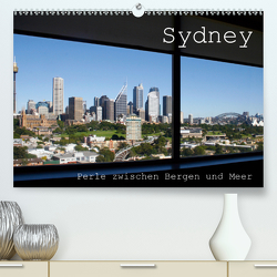 Sydney – Perle zwischen Bergen und Meer (Premium, hochwertiger DIN A2 Wandkalender 2021, Kunstdruck in Hochglanz) von Drafz,  Silvia