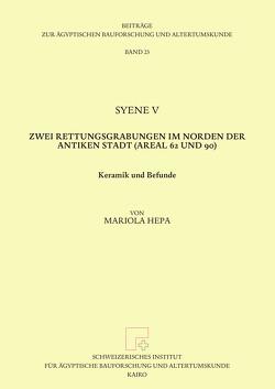 Syene V. Zwei Rettungsgrabungen im Norden der Antiken Stadt (Areal 62 und 90). von Hepa,  Mariola