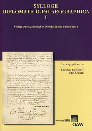 Sylloge Diplomatico-Palaeographica I von Gastgeber,  Christian, Kresten,  Otto