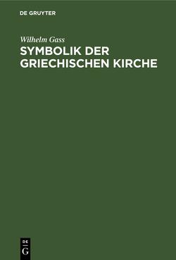 Symbolik der griechischen Kirche von Gass,  Wilhelm
