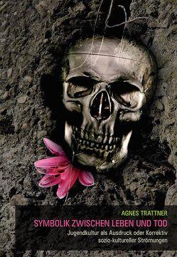 Symbolik zwischen Leben und Tod von Trattner,  Agnes