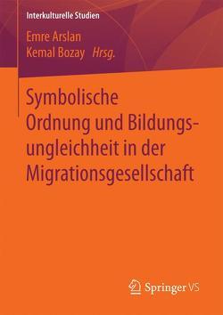 Symbolische Ordnung und Bildungsungleichheit in der Migrationsgesellschaft von Arslan,  Emre, Bozay,  Kemal