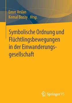Symbolische Ordnung und Flüchtlingsbewegungen in der Einwanderungsgesellschaft von Arslan,  Emre, Bozay,  Kemal
