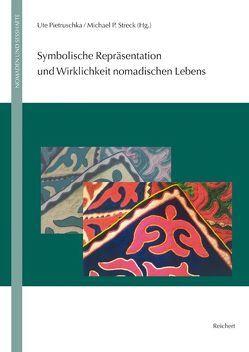 Symbolische Repräsentation und Wirklichkeit nomadischen Lebens von Eschment,  Beate, Pietruschka,  Ute, Streck,  Michael P.