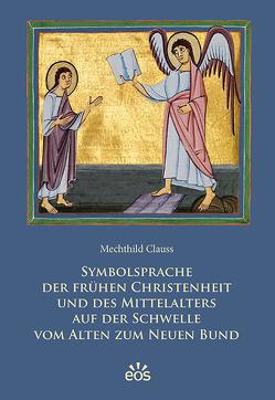 Symbolsprache der frühen Christenheit und des Mittelalters auf der Schwelle vom Alten zum Neuen Bund von Clauss,  Mechthild