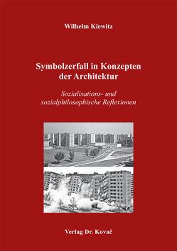 Symbolzerfall in Konzepten der Architektur von Kiewitz,  Wilhelm