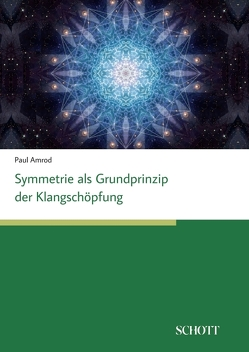 Symmetrien als Grundprinzip der Klangschöpfung von Amrod,  Paul