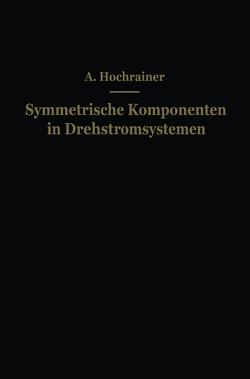 Symmetrische Komponenten in Drehstromsystemen von Hochrainer,  A.