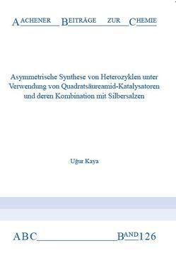 Asymmetrische Synthese von Heterozyklen unter Verwendung von Quadratsäureamid-Katalysatoren und deren Kombination mit Silbersalzen von Uğur,  Kaya