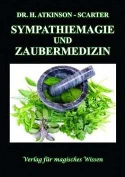 Sympathiemagie und Zaubermedizin von Dr. Atkinson-Scarter,  Hans