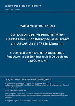 Symposion des wissenschaftlichen Beirates der Südosteuropa-Gesellschaft am 25./26. Juni 1971 in München von Althammer,  Walter