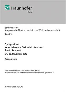 Symposium Anodisieren – Oxidschichten von hart bis smart. von Michaelis,  Alexander, Schneider,  Michael