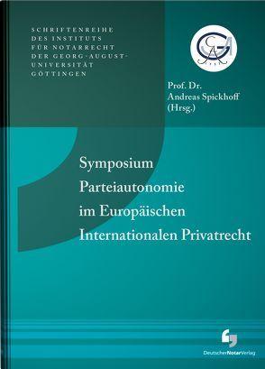 Symposium Parteiautonomie im Europäischen Internationalen Privatrecht von Spickhoff,  Andreas