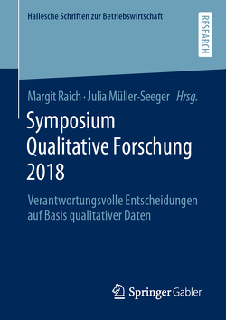 Symposium Qualitative Forschung 2018 von Müller-Seeger,  Julia, Raich,  Margit