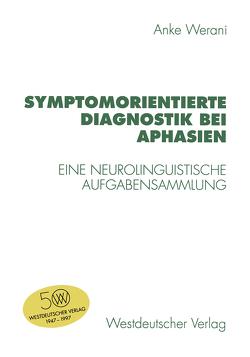 Symptomorientierte Diagnostik bei Aphasien von Werani,  Anke
