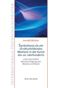 Synästhesie als ein strukturbildendes Moment in der Kunst des 20. Jahrhunderts von Wohler,  Arnold