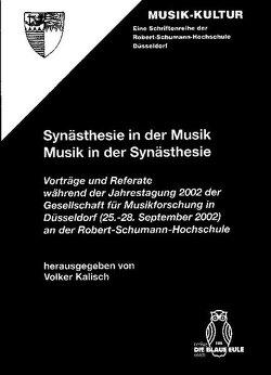 Synästhesie in der Musik – Musik in der Synästhesie von Kalisch,  Volker