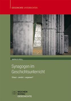 Synagogen im Geschichtsunterricht von Kroll,  Markus