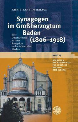 Synagogen im Großherzogtum Baden (1806-1918) von Twiehaus,  Christiane
