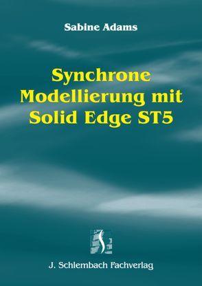Synchrone Modellierung mit Solid Edge ST5 von Adams,  Sabine