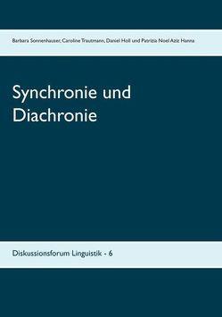 Synchronie und Diachronie von Holl,  Daniel, Noel Aziz Hannah,  Patrizia, Sonnenhauser,  Barbara, Trautmann,  Caroline