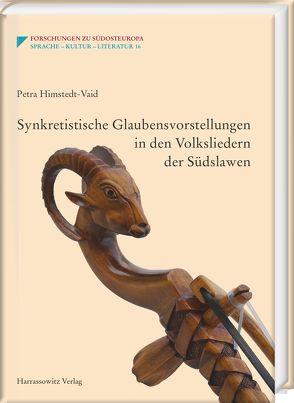 Synkretistische Glaubensvorstellungen in den Volksliedern der Südslawen von Himstedt-Vaid,  Petra