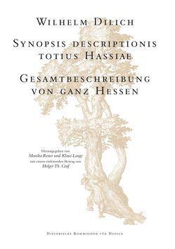 Synopsis descriptionis totius Hassiae. Gesamtbeschreibung von ganz Hessen von Dilich,  Wilhelm, Graef,  Holger Th, Lange,  Klaus, Rener,  Monika