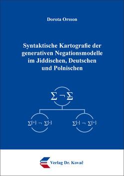Syntaktische Kartografie der generativen Negationsmodelle im Jiddischen, Deutschen und Polnischen von Orsson,  Dorota